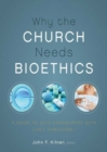 Why the Church Needs Bioethics : A Guide to Wise Engagement with Life's Challenges - eBook