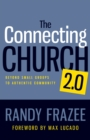 The Connecting Church 2.0 : Beyond Small Groups to Authentic Community - eBook