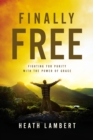 Finally Free : Fighting for Purity with the Power of Grace - eBook