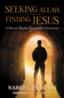 Seeking Allah, Finding Jesus : A Devout Muslim Encounters Christianity - eBook