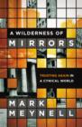 A Wilderness of Mirrors : Trusting Again in a Cynical World - eBook