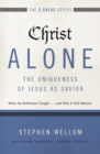 Christ Alone---The Uniqueness of Jesus as Savior : What the Reformers Taught...and Why It Still Matters - Book