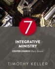 Integrative Ministry : Center Church, Part Seven - eBook