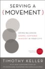 Serving a Movement : Doing Balanced, Gospel-Centered Ministry in Your City - eBook