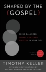 Shaped by the Gospel : Doing Balanced, Gospel-Centered Ministry in Your City - Book
