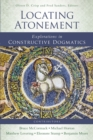 Locating Atonement : Explorations in Constructive Dogmatics - eBook