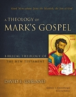 A Theology of Mark's Gospel : Good News about Jesus the Messiah, the Son of God - eBook