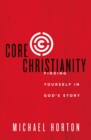 Core Christianity : Finding Yourself in God's Story - eBook