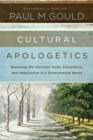 Cultural Apologetics : Renewing the Christian Voice, Conscience, and Imagination in a Disenchanted World - Book
