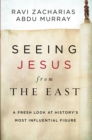 Seeing Jesus from the East : A Fresh Look at History's Most Influential Figure - Book