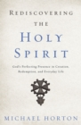 Rediscovering the Holy Spirit : God's Perfecting Presence in Creation, Redemption, and Everyday Life - eBook