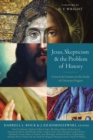 Jesus, Skepticism, and the Problem of History : Criteria and Context in the Study of Christian Origins - Book