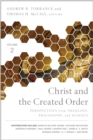 Christ and the Created Order : Perspectives from Theology, Philosophy, and Science - eBook