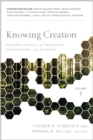 Knowing Creation : Perspectives from Theology, Philosophy, and Science - Book