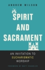 Spirit and Sacrament : An Invitation to Eucharismatic Worship - eBook
