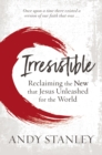 Irresistible : Reclaiming the New that Jesus Unleashed for the World - Book