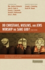 Do Christians, Muslims, and Jews Worship the Same God?: Four Views - Book