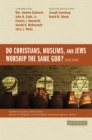 Do Christians, Muslims, and Jews Worship the Same God?: Four Views - eBook