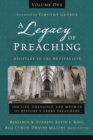A Legacy of Preaching, Volume One---Apostles to the Revivalists : The Life, Theology, and Method of History's Great Preachers - eBook