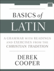 Basics of Latin : A Grammar with Readings and Exercises from the Christian Tradition - Book