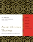Arabic Christian Theology : A Contemporary Global Evangelical Perspective - eBook