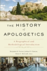 The History of Apologetics : A Biographical and Methodological Introduction - Book
