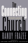 The Connecting Church : Beyond Small Groups to Authentic Community - eBook