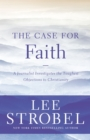 The Case for Faith : A Journalist Investigates the Toughest Objections to Christianity - eBook