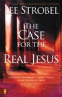 The Case for the Real Jesus : A Journalist Investigates Current Attacks on the Identity of Christ - eBook