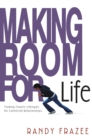 Making Room for Life : Trading Chaotic Lifestyles for Connected Relationships - eBook