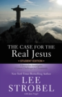 The Case for the Real Jesus Student Edition : A Journalist Investigates Current Challenges to Christianity - eBook