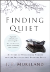 Finding Quiet : My Story of Overcoming Anxiety and the Practices that Brought Peace - eBook