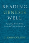 Reading Genesis Well : Navigating History, Poetry, Science, and Truth in Genesis 1-11 - Book
