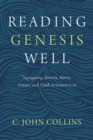 Reading Genesis Well : Navigating History, Poetry, Science, and Truth in Genesis 1-11 - eBook