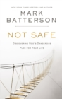 Not Safe : Discovering God's Dangerous Plan for Your Life - Book