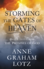 Storming the Gates of Heaven : Prayer that Claims the Promises of God - eBook