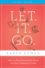 Let. It. Go. Study Guide : How to Stop Running the Show and Start Walking in Faith - eBook