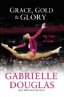 Grace, Gold, and Glory My Leap of Faith - Book