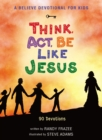 A Believe Devotional for Kids: Think, Act, Be Like Jesus : 90 Devotions - Book