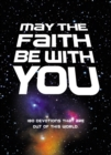 May the Faith Be with You : 180 devotions that are out of this world - eBook