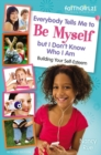 Everybody Tells Me to Be Myself but I Don't Know Who I Am, Revised Edition - eBook
