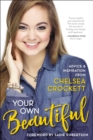 Your Own Beautiful : Advice and Inspiration from Chelsea Crockett - Book