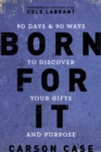 Born For It : 90 Days and 90 Ways to Discover Your Gifts and Purpose - Book
