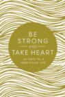 Be Strong and Take Heart : 40 Days to a Hope-Filled Life - Book