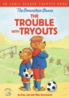 The Berenstain Bears The Trouble with Tryouts : An Early Reader Chapter Book - Book