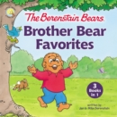 The Berenstain Bears Brother Bear Favorites : 3 Books in 1 - Book