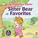 The Berenstain Bears Sister Bear Favorites : 3 Books in 1 - Book