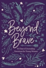 Beyond Brave : 60 Days of Journaling Devotions for Young Women - eBook