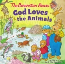 The Berenstain Bears God Loves the Animals - Book