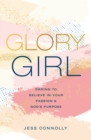 Glory Girl : Daring to Believe in Your Passion and God's Purpose - Book